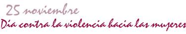 """25 de Noviembre """"Día Internacional en contra de la violencia hacia las Mujeres"""""""