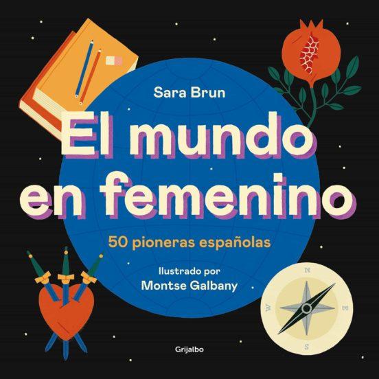 El mundo en femenino: 50 pioneras españolas / Sara Brun