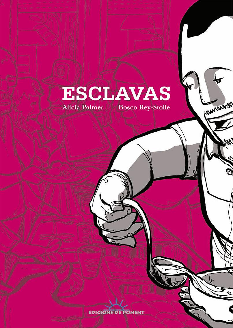 Esclavas / guión, Alicia Palmer ; ilustraciones, Bosco Rey-Stolle
