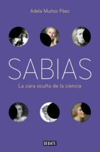 SABIAS: LA CARA OCULTA DE LA CIENCIASABIAS: LA CARA OCULTA DE LA CIENCIA / ADELA MUÑOZ PÁEZ
