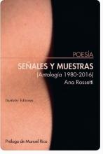 Señales y muestras : (antología 1980-2016) / Ana Rossetti ; prólogo de Manuel Rico.