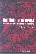 Calibán y la bruja: mujeres, cuerpo y acumulación primitiva  / Silvia Federici