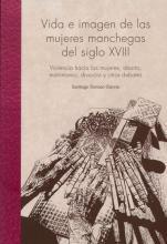 Vida e imagen de las mujeres manchegas del siglo XVIII. Violencia hacia las mujeres, aborto, matrimonio, divorcio y otros debates