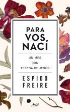 Para vos nací : un mes con Teresa de Jesús  /  Espido Freire