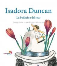 Isadora Duncan : la bailarina del mar / Patricia Alonso de Agustín, Antonia Santolaya Ruiz-Clavijo