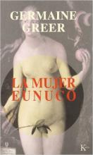 La mujer eunuco / Germaine Greer