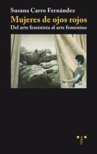 Mujeres de ojos rojos :  del arte feminista al arte femenino / Susana Carro Fernández