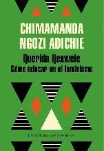 Querida Ijeawele : cómo educar en el feminismo / Chimamanda Ngozi Adichie