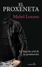 El Proxeneta. La historia real sobre el negocio de la prostitución / Mabel Lozano